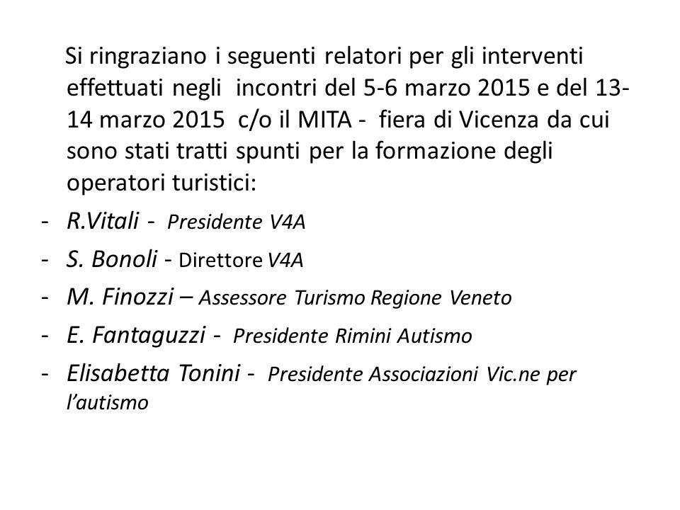 Si ringraziano i seguenti relatori per gli interventi effettuati negli incontri del 5-6 marzo 2015 e del 13-14 marzo 2015 c/o il MITA - fiera di Vicenza da cui sono stati tratti spunti per la formazione degli operatori turistici: