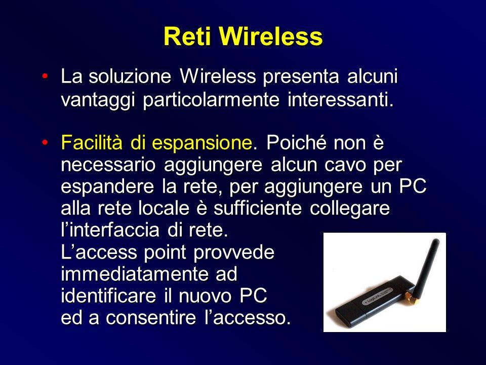 Reti Wireless La soluzione Wireless presenta alcuni vantaggi particolarmente interessanti.