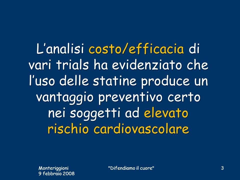 L'analisi costo/efficacia di vari trials ha evidenziato che l'uso delle statine produce un vantaggio preventivo certo nei soggetti ad elevato rischio cardiovascolare