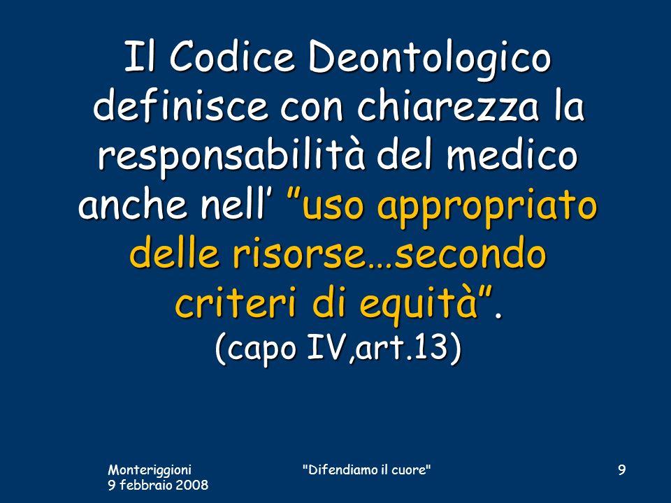 Il Codice Deontologico definisce con chiarezza la responsabilità del medico anche nell' uso appropriato delle risorse…secondo criteri di equità . (capo IV,art.13)