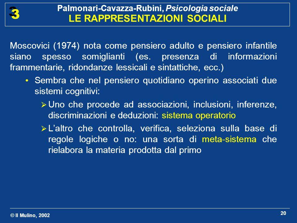 Moscovici (1974) nota come pensiero adulto e pensiero infantile siano spesso somiglianti (es. presenza di informazioni frammentarie, ridondanze lessicali e sintattiche, ecc.)