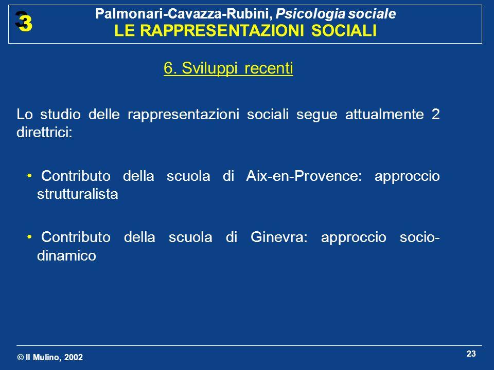 6. Sviluppi recenti Lo studio delle rappresentazioni sociali segue attualmente 2 direttrici: