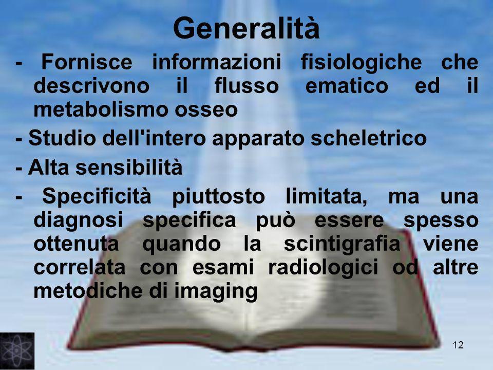 Generalità- Fornisce informazioni fisiologiche che descrivono il flusso ematico ed il metabolismo osseo.