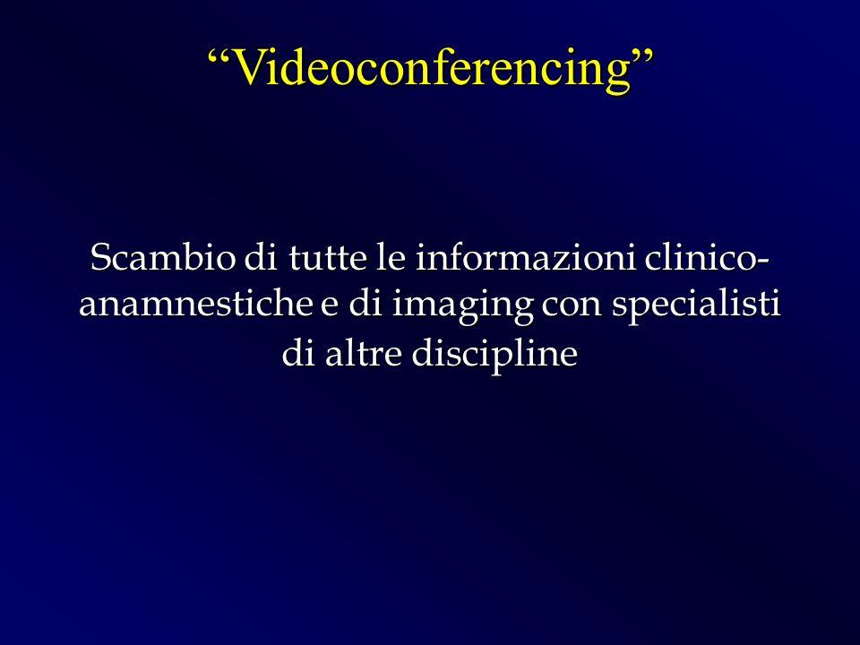Videoconferencing Scambio di tutte le informazioni clinico-anamnestiche e di imaging con specialisti.