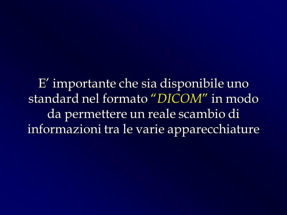 E' importante che sia disponibile uno standard nel formato DICOM in modo da permettere un reale scambio di informazioni tra le varie apparecchiature
