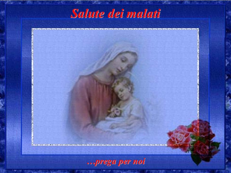 Salute dei malati …prega per noi