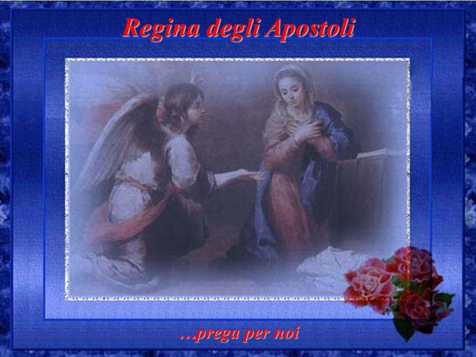 Regina degli Apostoli …prega per noi