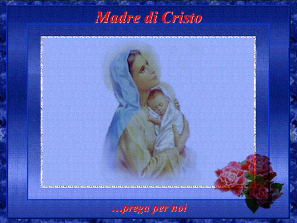 Madre di Cristo …prega per noi