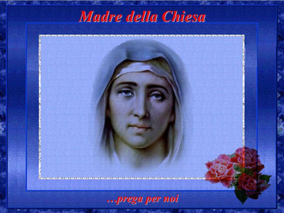 Madre della Chiesa …prega per noi