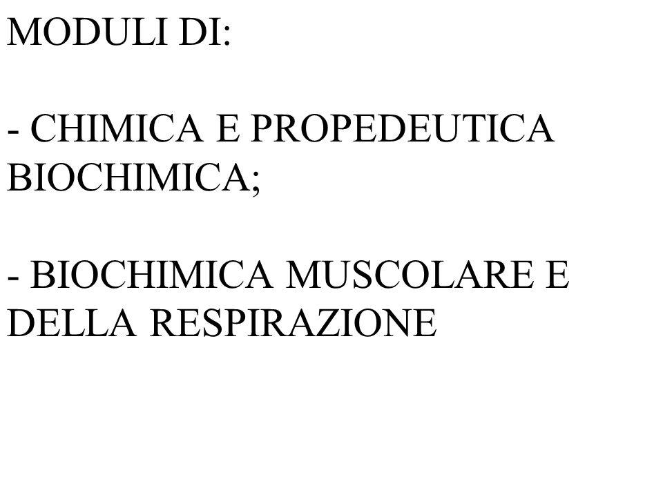 MODULI DI: - CHIMICA E PROPEDEUTICA BIOCHIMICA; - BIOCHIMICA MUSCOLARE E DELLA RESPIRAZIONE