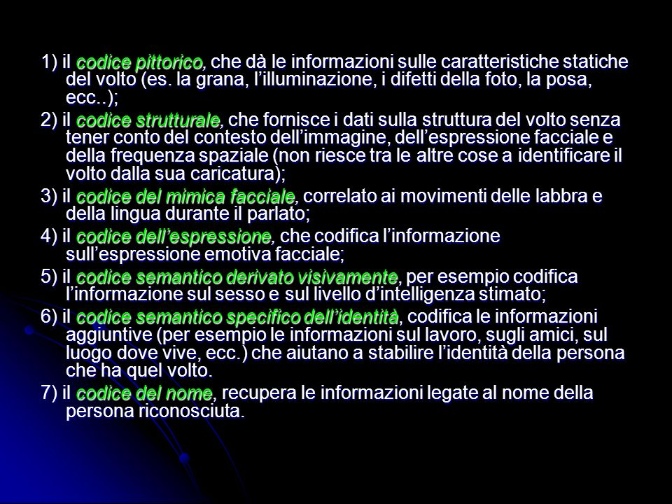 1) il codice pittorico, che dà le informazioni sulle caratteristiche statiche del volto (es. la grana, l'illuminazione, i difetti della foto, la posa, ecc..);