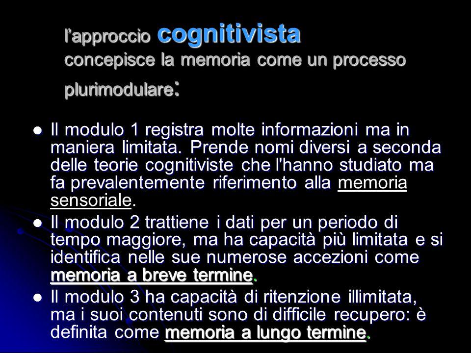 l'approccio cognitivista concepisce la memoria come un processo plurimodulare: