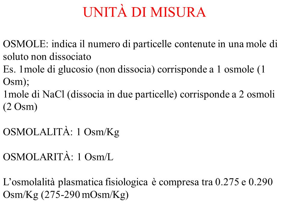 UNITÀ DI MISURA OSMOLE: indica il numero di particelle contenute in una mole di soluto non dissociato.