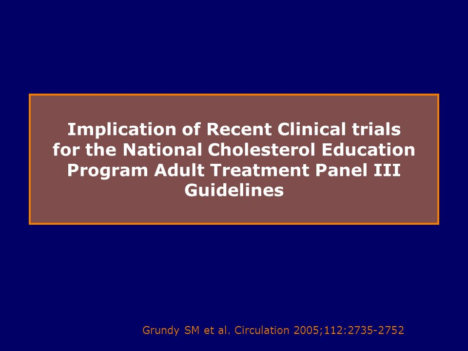 Implication of Recent Clinical trials for the National Cholesterol Education Program Adult Treatment Panel III Guidelines