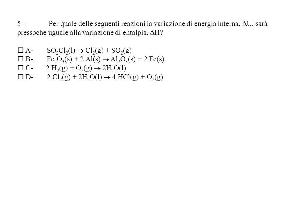 5 - Per quale delle seguenti reazioni la variazione di energia interna, DU, sarà pressoché uguale alla variazione di entalpia, DH
