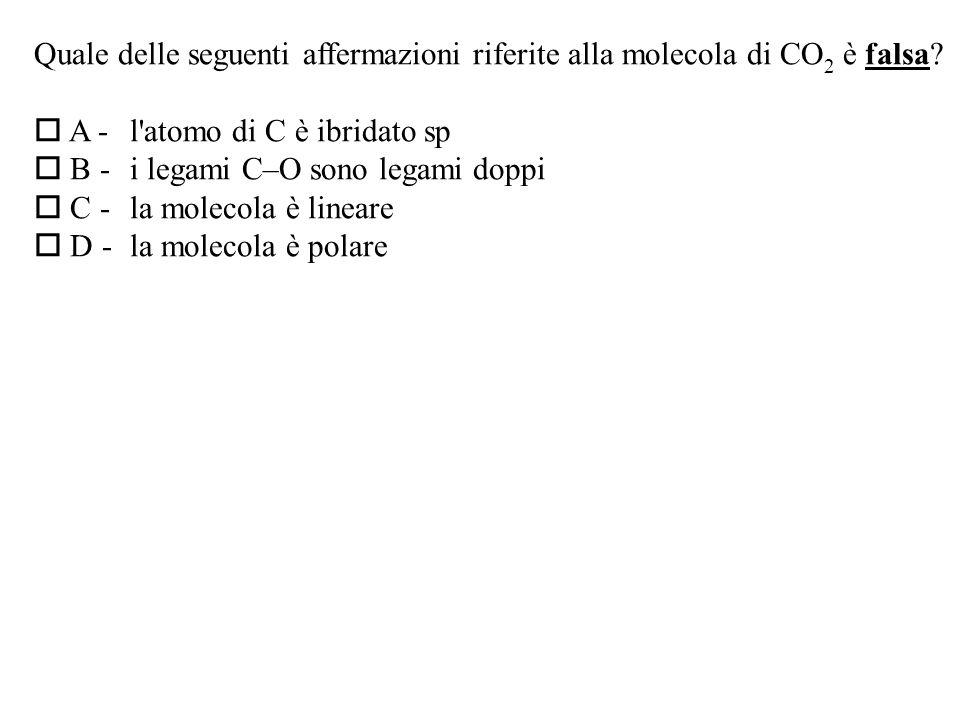 Quale delle seguenti affermazioni riferite alla molecola di CO2 è falsa