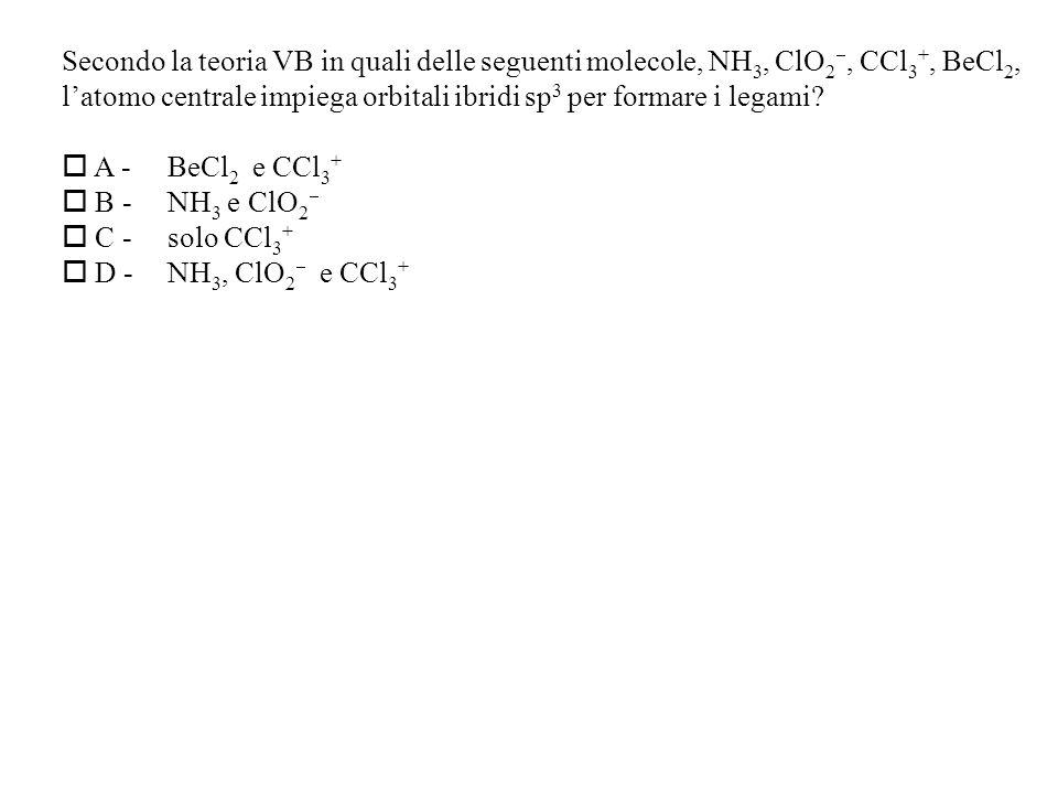Secondo la teoria VB in quali delle seguenti molecole, NH3, ClO2, CCl3+, BeCl2,