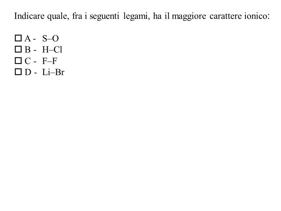 Indicare quale, fra i seguenti legami, ha il maggiore carattere ionico: