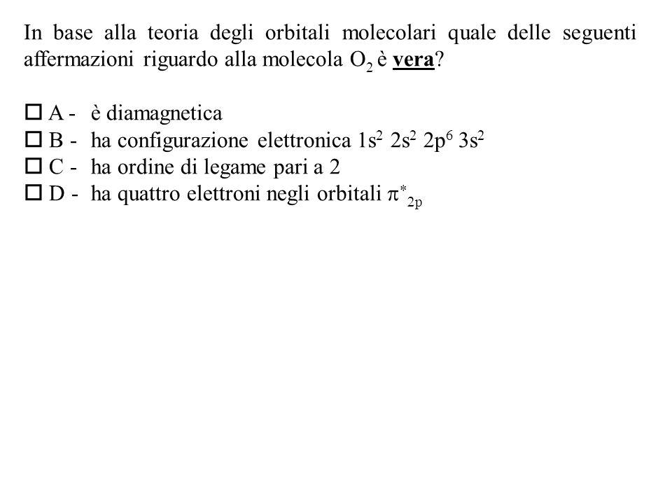 In base alla teoria degli orbitali molecolari quale delle seguenti affermazioni riguardo alla molecola O2 è vera