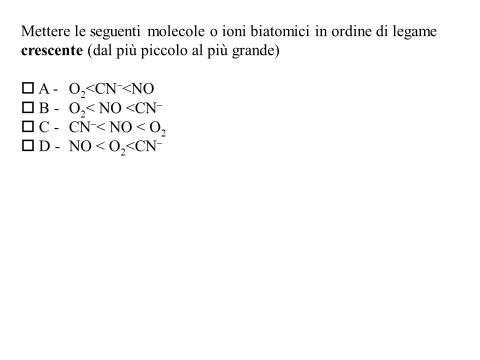 Mettere le seguenti molecole o ioni biatomici in ordine di legame