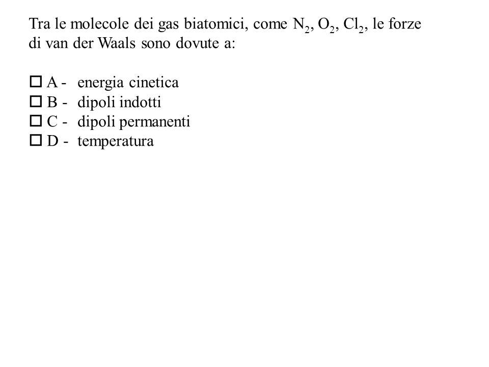 Tra le molecole dei gas biatomici, come N2, O2, Cl2, le forze