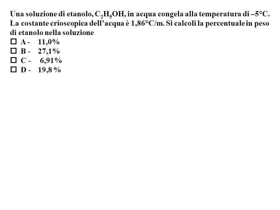 Una soluzione di etanolo, C2H5OH, in acqua congela alla temperatura di –5°C.
