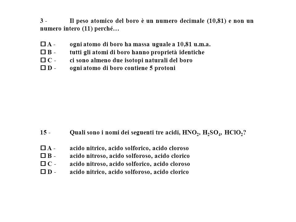 3 - Il peso atomico del boro è un numero decimale (10,81) e non un numero intero (11) perché…