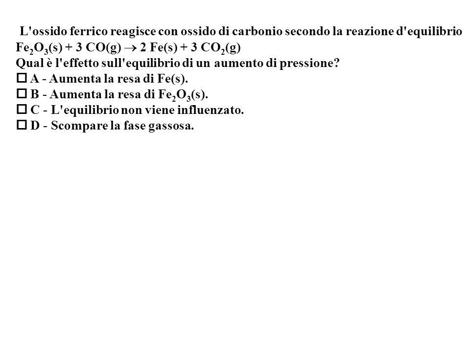 L ossido ferrico reagisce con ossido di carbonio secondo la reazione d equilibrio