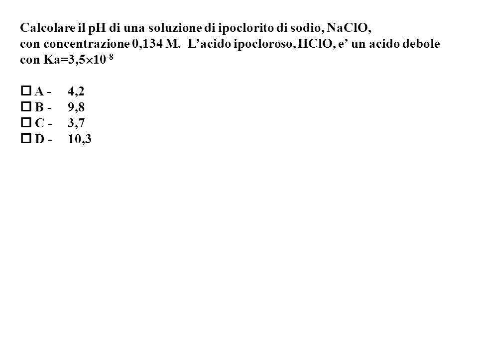Calcolare il pH di una soluzione di ipoclorito di sodio, NaClO,