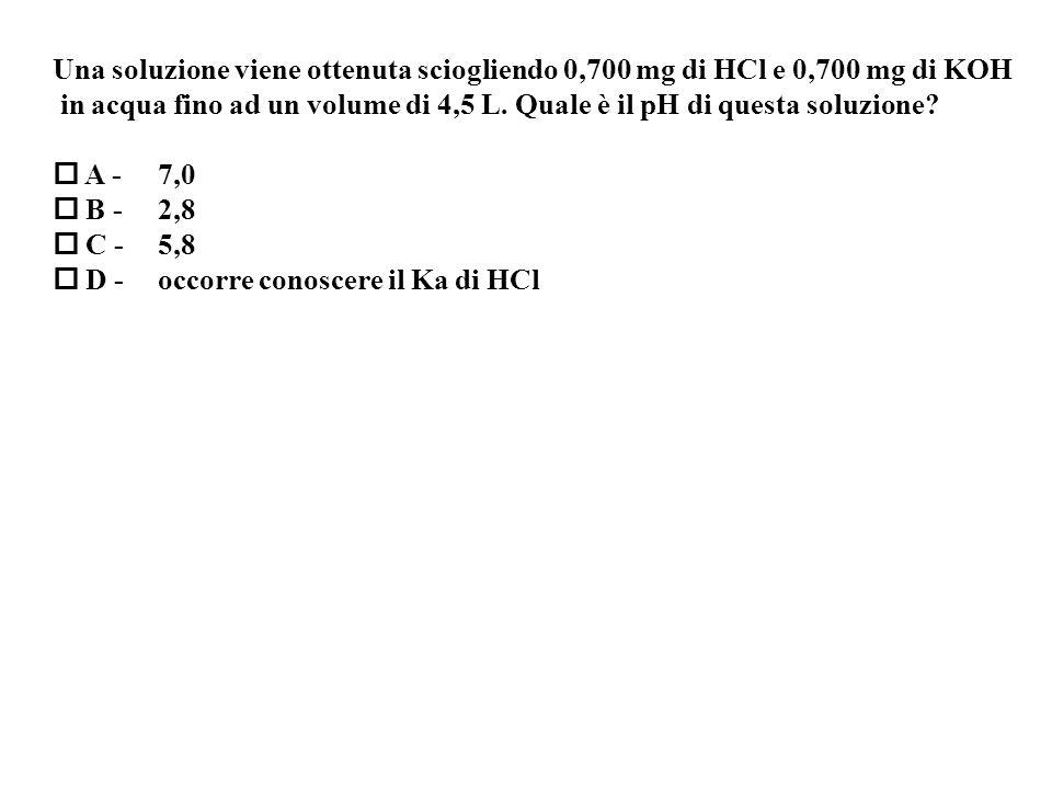 Una soluzione viene ottenuta sciogliendo 0,700 mg di HCl e 0,700 mg di KOH