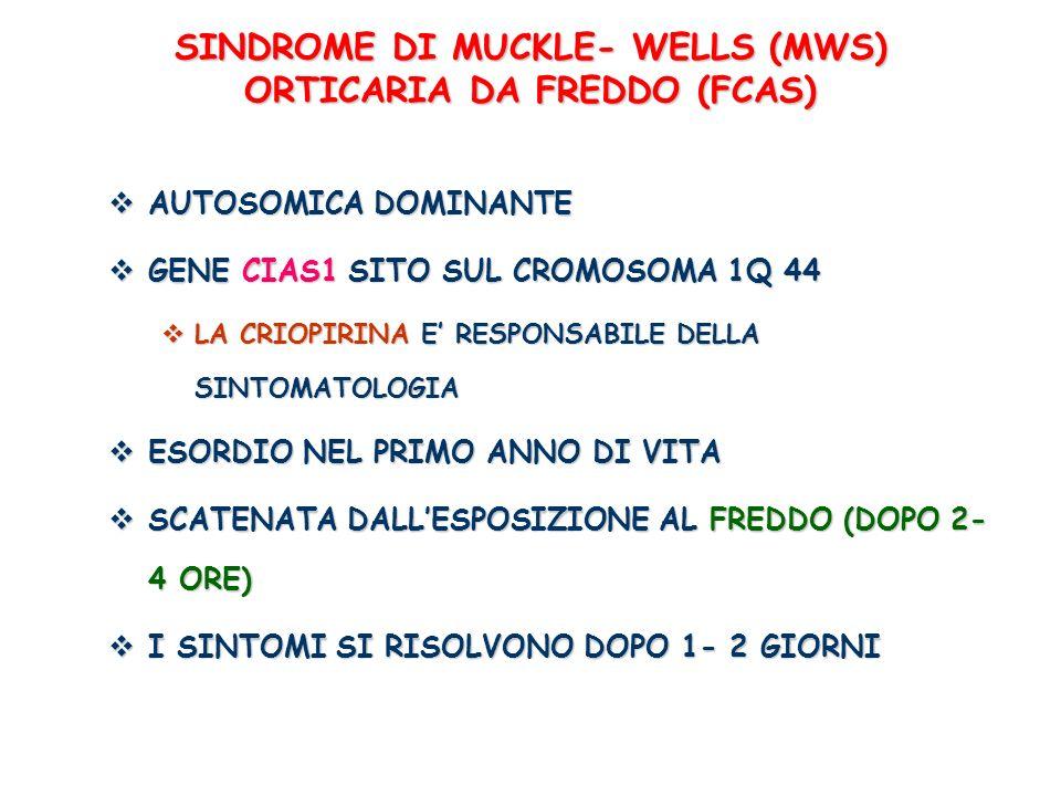 SINDROME DI MUCKLE- WELLS (MWS) ORTICARIA DA FREDDO (FCAS)