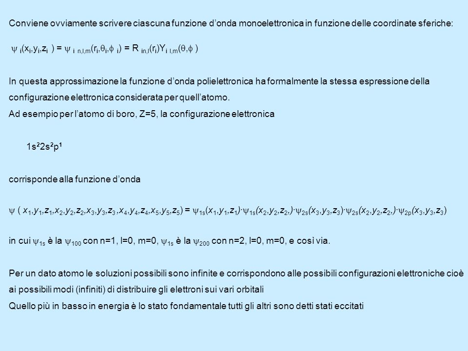 Conviene ovviamente scrivere ciascuna funzione d'onda monoelettronica in funzione delle coordinate sferiche: