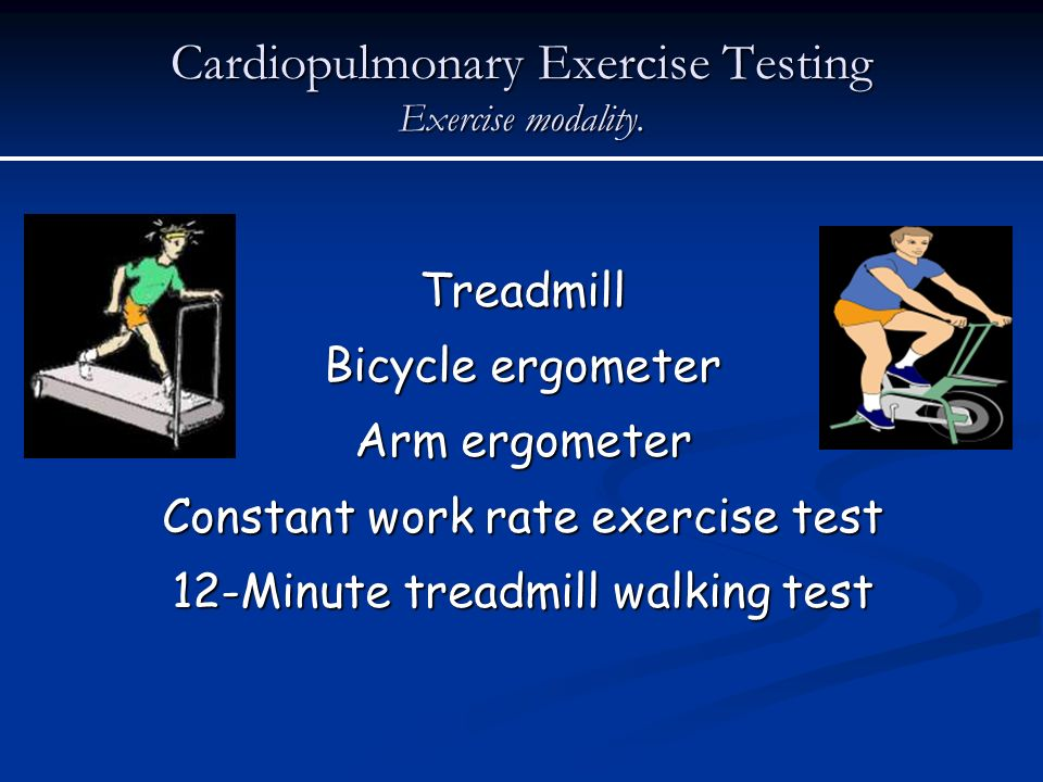 Cardiopulmonary Exercise Testing Exercise modality.