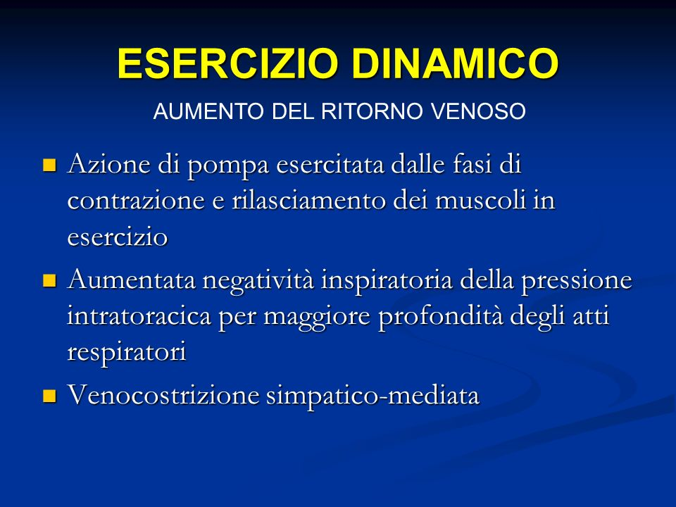 ESERCIZIO DINAMICO AUMENTO DEL RITORNO VENOSO. Azione di pompa esercitata dalle fasi di contrazione e rilasciamento dei muscoli in esercizio.
