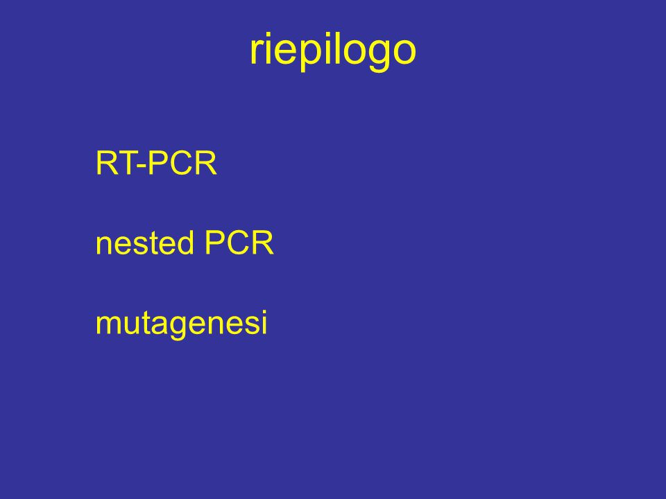 riepilogo RT-PCR nested PCR mutagenesi