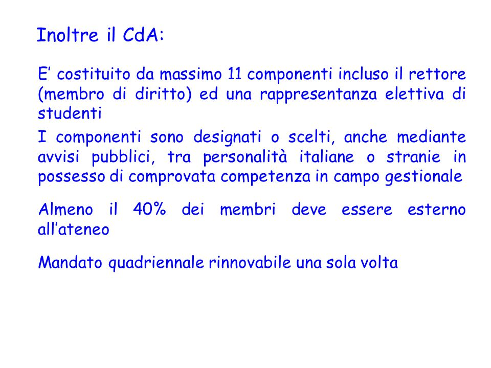 Inoltre il CdA: E' costituito da massimo 11 componenti incluso il rettore (membro di diritto) ed una rappresentanza elettiva di studenti.