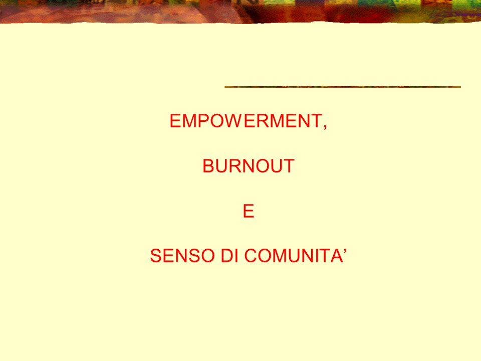 EMPOWERMENT, BURNOUT E SENSO DI COMUNITA'