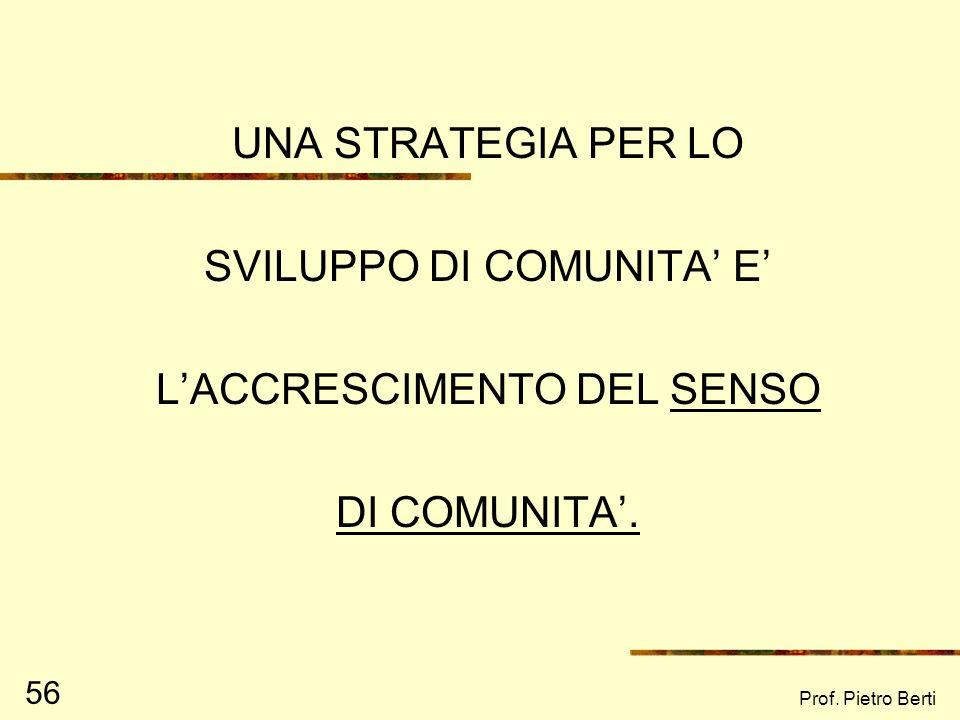 SVILUPPO DI COMUNITA' E' L'ACCRESCIMENTO DEL SENSO DI COMUNITA'.