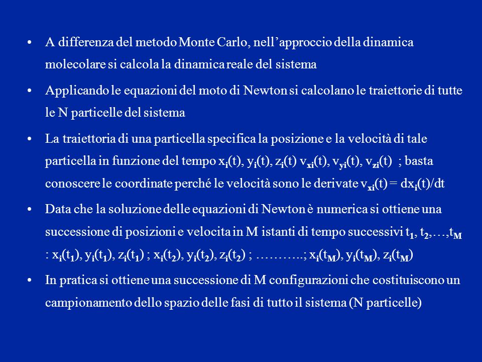 A differenza del metodo Monte Carlo, nell'approccio della dinamica molecolare si calcola la dinamica reale del sistema