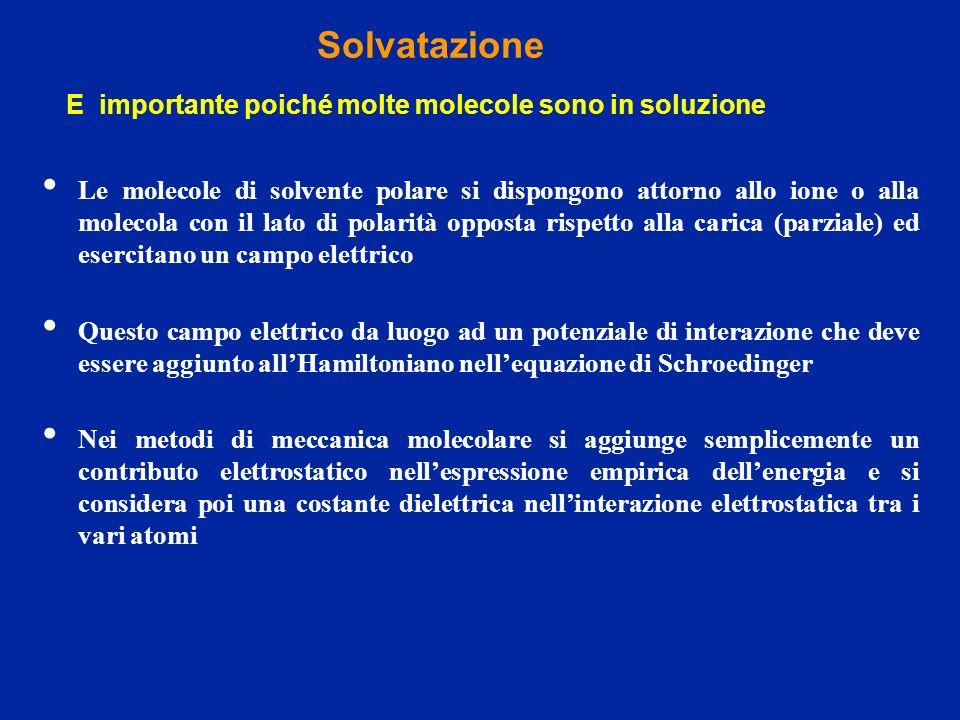 Solvatazione E importante poiché molte molecole sono in soluzione