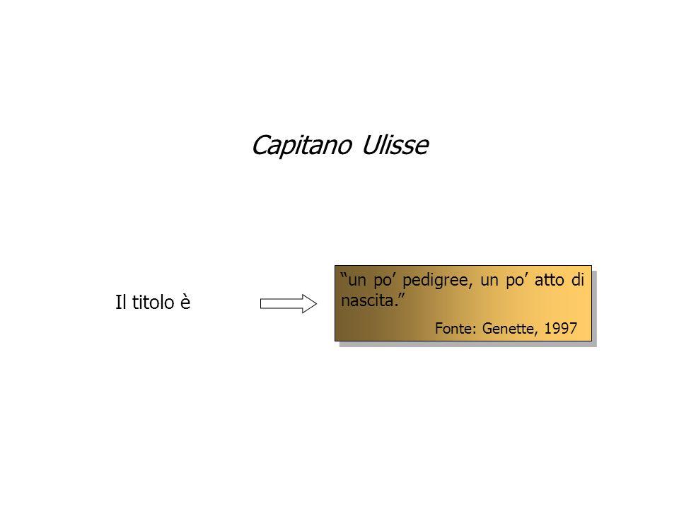 Capitano Ulisse Il titolo è un po' pedigree, un po' atto di nascita.