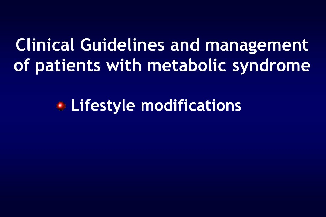 Clinical Guidelines and management of patients with metabolic syndrome