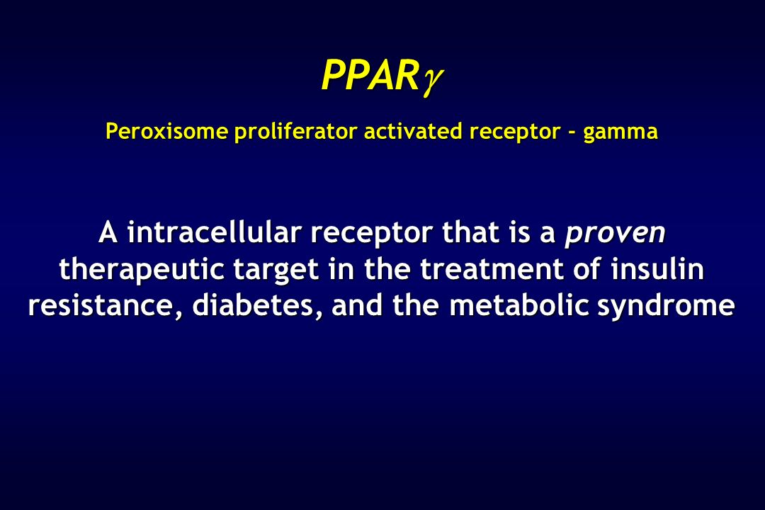 PPAR Peroxisome proliferator activated receptor - gamma.