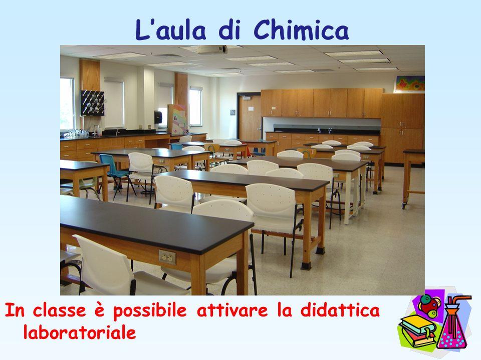 L'aula di Chimica In classe è possibile attivare la didattica laboratoriale