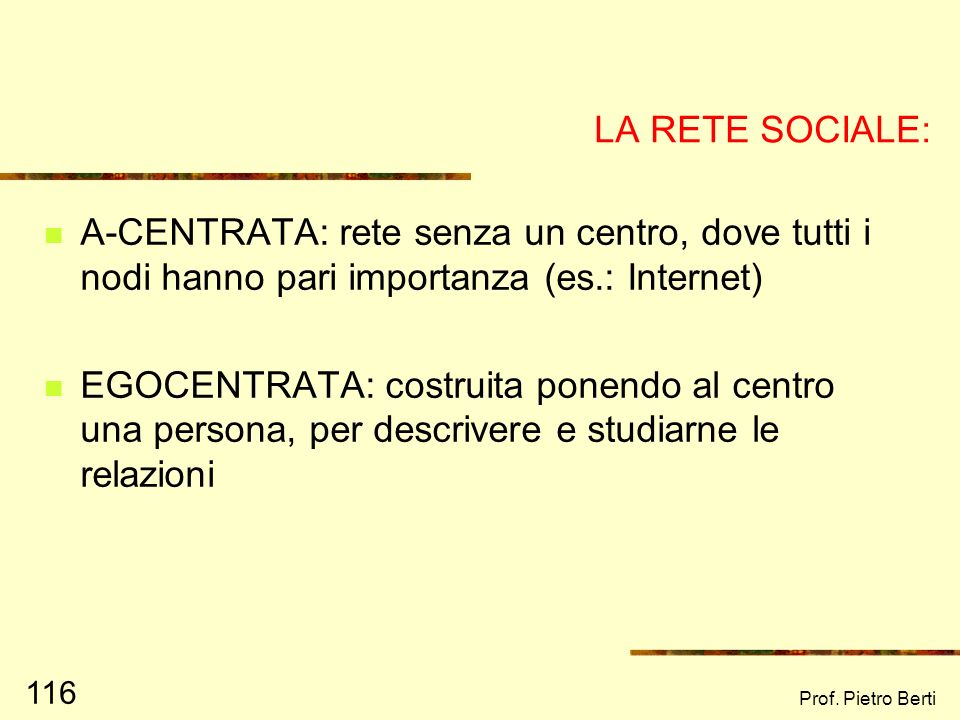 LA RETE SOCIALE: A-CENTRATA: rete senza un centro, dove tutti i nodi hanno pari importanza (es.: Internet)