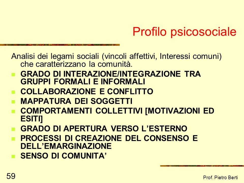 Profilo psicosociale Analisi dei legami sociali (vincoli affettivi, Interessi comuni) che caratterizzano la comunità.