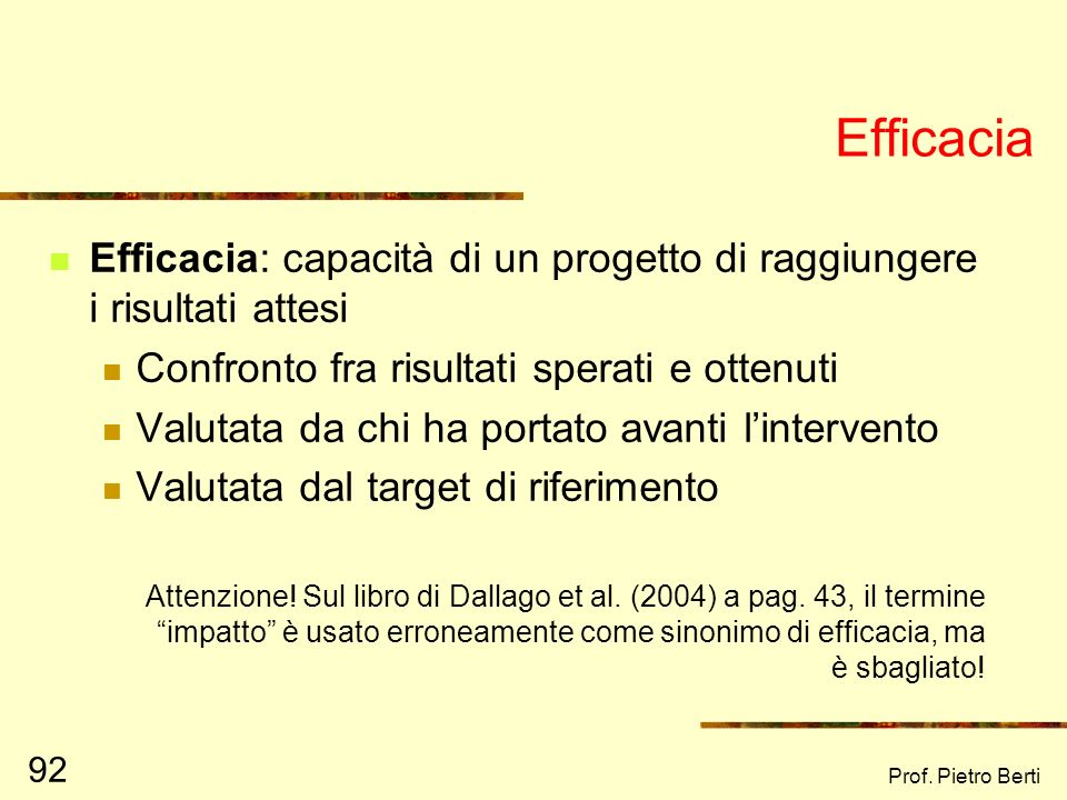 Efficacia Efficacia: capacità di un progetto di raggiungere i risultati attesi. Confronto fra risultati sperati e ottenuti.