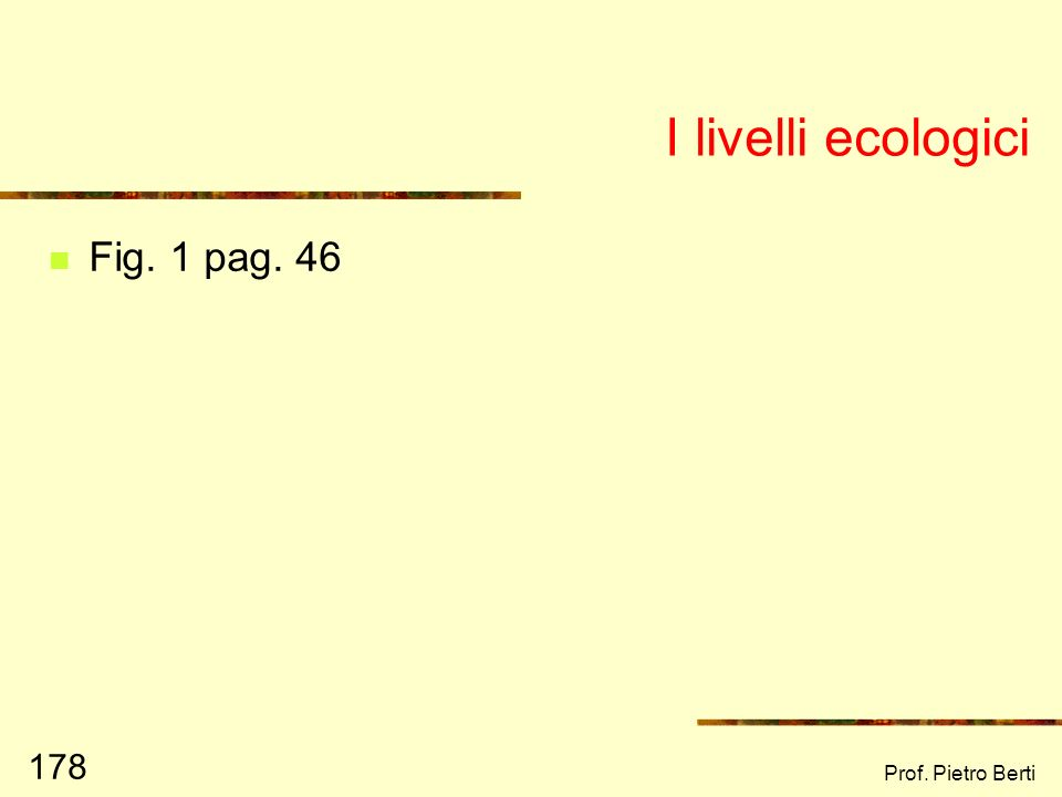 I livelli ecologici Fig. 1 pag. 46 Prof. Pietro Berti