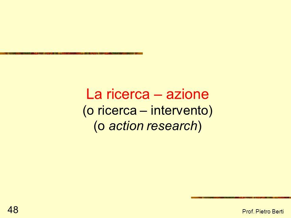 La ricerca – azione (o ricerca – intervento) (o action research)