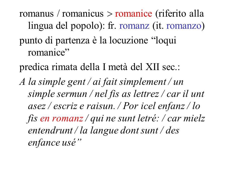 romanus / romanicus  romanice (riferito alla lingua del popolo): fr